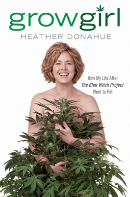 """Growgirl: How My Life After The Blair Witch Project Went to Pot,"" by Heather Donahue"